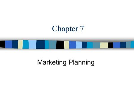 Chapter 7 Marketing Planning. Nobody plans to fail. People fail to plan.