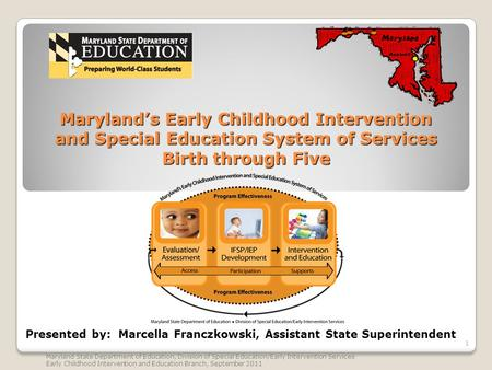 Maryland's Early Childhood Intervention and Special Education System of Services Birth through Five 1 Maryland State Department of Education, Division.