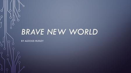 BRAVE NEW WORLD BY ALDOUS HUXLEY. WELCOME TO SECOND SEMESTER. WE'LL BE MAKING SOME CHANGES TO THE WAY OUR CLASSROOM IS RUN. THESE CHANGES WILL INCORPORATE.