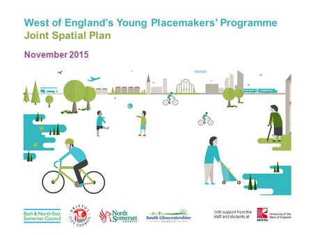 West of England's Young Placemakers' Programme Joint Spatial Plan November 2015 With support from the staff and students at: