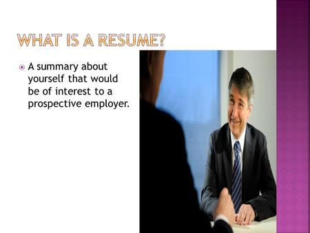  A summary about yourself that would be of interest to a prospective employer.