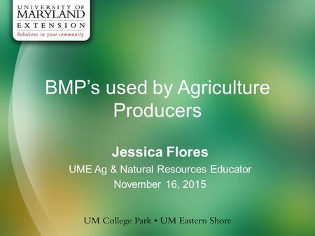 BMP's used by Agriculture Producers Jessica Flores UME Ag & Natural Resources Educator November 16, 2015.