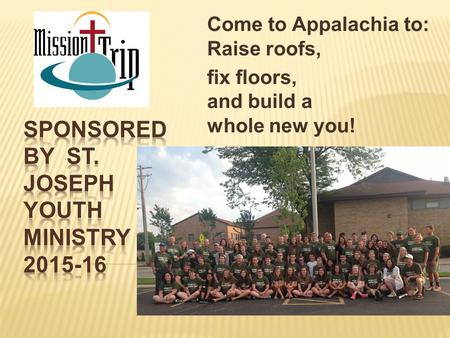Come to Appalachia to: Raise roofs, fix floors, and build a whole new you!