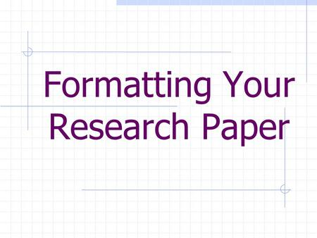 Formatting Your Research Paper. Do Not use a cover sheet Do Not insert pictures Do Not change the font color or size. ( Microsoft Word's primary setting.