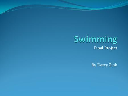 Final Project By Darcy Zink.  To create an interesting webpage about the sport of swimming  To create a collection of products using Microsoft Word,