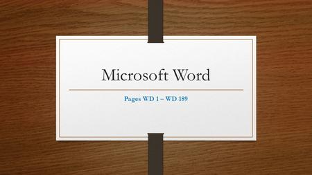 Microsoft Word Pages WD 1 – WD 189. Document Window & Ribbon Pages OFF 10 – OFF 36 1. Word (10) 2. Desktop (13) 3. Recycle Bin (13) 4. File (13) 5. Maximize.