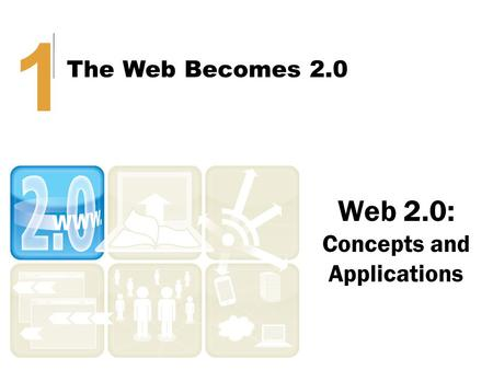 Web 2.0: Concepts and Applications 11 The Web Becomes 2.0.