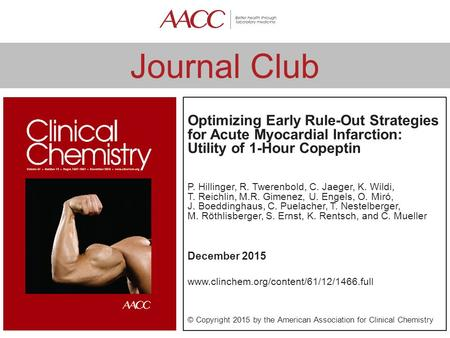 Journal Club Optimizing Early Rule-Out Strategies for Acute Myocardial Infarction: Utility of 1-Hour Copeptin P. Hillinger, R. Twerenbold, C. Jaeger, K.