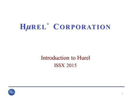 Introduction to Hurel ISSX 2015 1 H µ REL ® C ORPORATION.