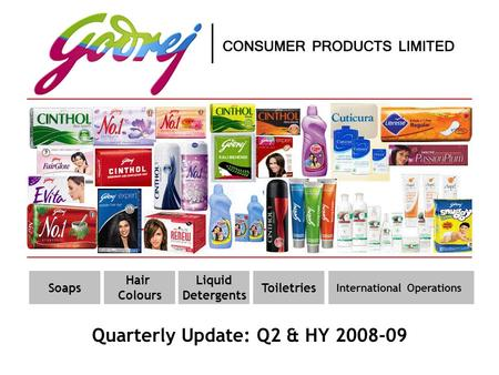 International Operations Quarterly Update: Q2 & HY 2008-09 Soaps Hair Colours Liquid Detergents Toiletries.