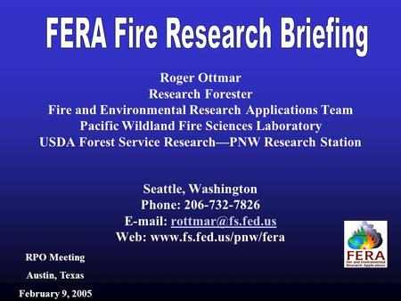 Roger Ottmar Research Forester Fire and Environmental Research Applications Team Pacific Wildland Fire Sciences Laboratory USDA Forest Service Research—PNW.