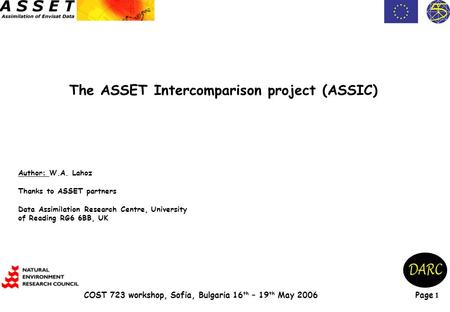 Page 1 COST 723 workshop, Sofia, Bulgaria 16 th – 19 th May 2006 The ASSET Intercomparison project (ASSIC) Author: W.A. Lahoz Thanks to ASSET partners.