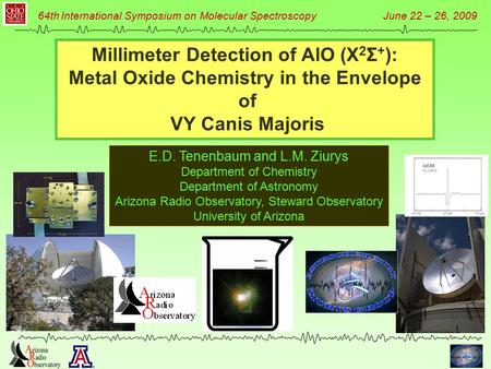 64th International Symposium on Molecular Spectroscopy June 22 – 26, 2009 Millimeter Detection of AlO (X 2 Σ + ): Metal Oxide Chemistry in the Envelope.
