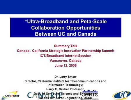 """ Ultra-Broadband and Peta-Scale Collaboration Opportunities Between UC and Canada Summary Talk Canada - California Strategic Innovation Partnership Summit."