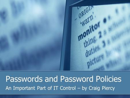Passwords and Password Policies An Important Part of IT Control – by Craig Piercy.