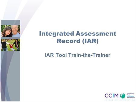 Integrated Assessment Record (IAR) IAR Tool Train-the-Trainer.