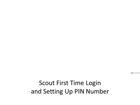 Scout First Time Login and Setting Up PIN Number.