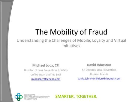 SMARTER. TOGETHER. The Mobility of Fraud Michael Loox, CFI Director of Loss Prevention & Safety Coffee Bean and Tea Leaf David Johnston.