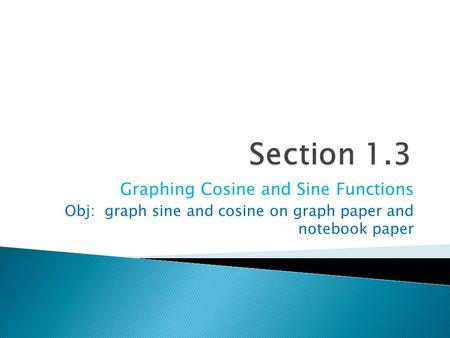 Graphing Cosine and Sine Functions Obj: graph sine and cosine on graph paper and notebook paper.
