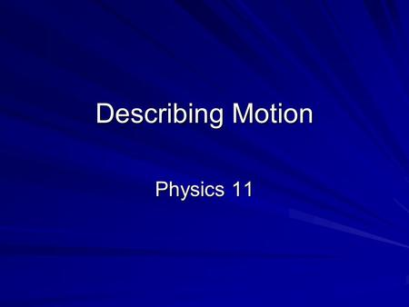 Describing Motion Physics 11. Cartesian Coordinates When we describe motion, we commonly use the Cartesian plane in order to identify an object's position.