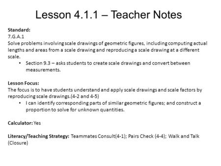 Lesson 4.1.1 – Teacher Notes Standard: 7.G.A.1 Solve problems involving scale drawings of geometric figures, including computing actual lengths and areas.