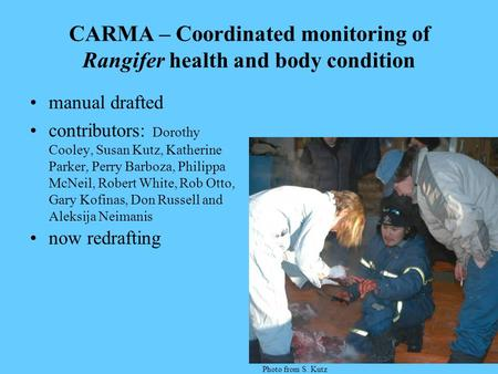 CARMA – Coordinated monitoring of Rangifer health and body condition manual drafted contributors: Dorothy Cooley, Susan Kutz, Katherine Parker, Perry Barboza,