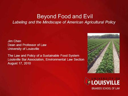 Beyond Food and Evil Labeling and the Mindscape of American Agricultural Policy Jim Chen Dean and Professor of Law University of Louisville The Law and.