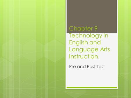 Chapter 9 Technology in English and Language Arts Instruction. Pre and Post Test.