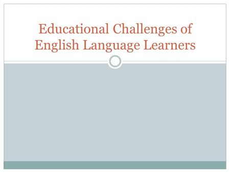Educational Challenges of English Language Learners.
