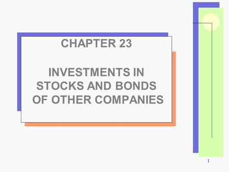 1 CHAPTER 23 INVESTMENTS IN STOCKS AND BONDS OF OTHER COMPANIES.