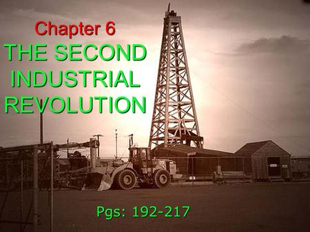 IN THE MODERN ERA 1 Chapter 6 THE SECOND INDUSTRIAL REVOLUTION Pgs: 192-217.