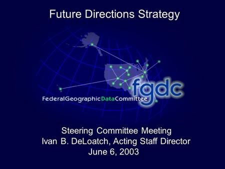 Steering Committee Meeting Ivan B. DeLoatch, Acting Staff Director June 6, 2003 Future Directions Strategy.