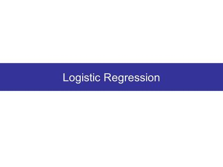 Logistic Regression. Linear regression – numerical response Logistic regression – binary categorical response eg. has the disease, or unaffected by the.