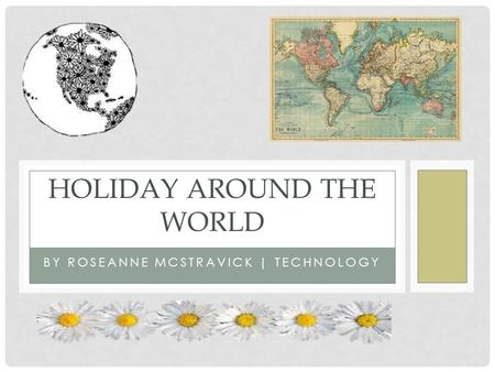 BY ROSEANNE MCSTRAVICK | TECHNOLOGY HOLIDAY AROUND THE WORLD.