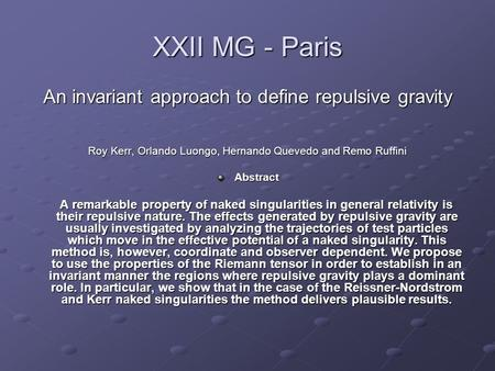 XXII MG - Paris An invariant approach to define repulsive gravity Roy Kerr, Orlando Luongo, Hernando Quevedo and Remo Ruffini Abstract A remarkable property.