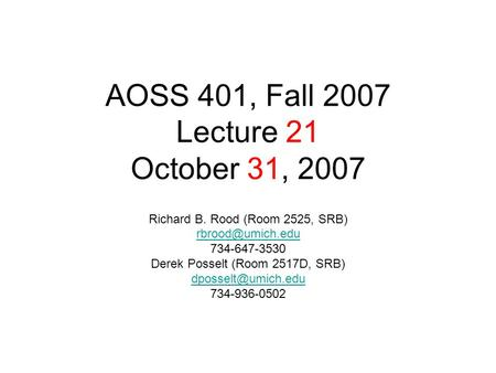 AOSS 401, Fall 2007 Lecture 21 October 31, 2007 Richard B. Rood (Room 2525, SRB) 734-647-3530 Derek Posselt (Room 2517D, SRB)