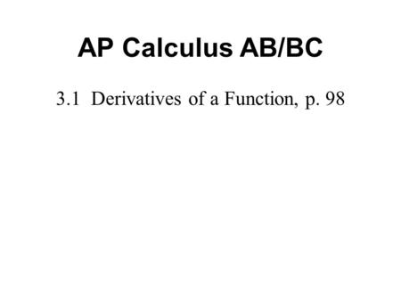 3.1 Derivatives of a Function, p. 98 AP Calculus AB/BC.