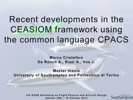 Recent developments in the CEASIOM framework using the common language CPACS Marco Cristofaro Da Ronch A., Rizzi A., Vos J. Master thesis University of.