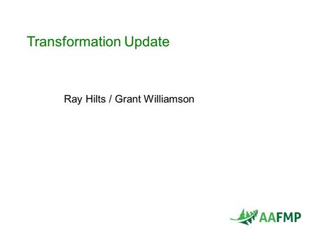 Transformation Update Ray Hilts / Grant Williamson.