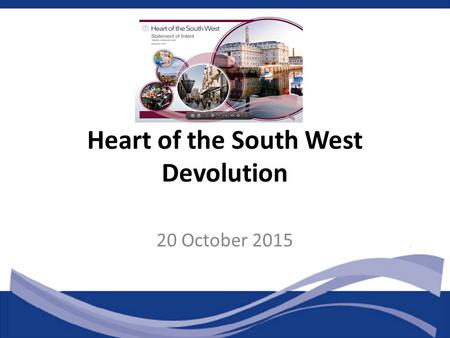Heart of the South West Devolution 20 October 2015.