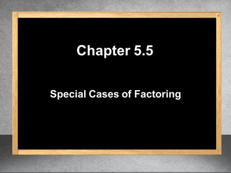 Special Cases of Factoring Chapter 5.5. 1. Check to see if there is a GCF. 2. Write each term as a square. 3. Write those values that are squared as the.