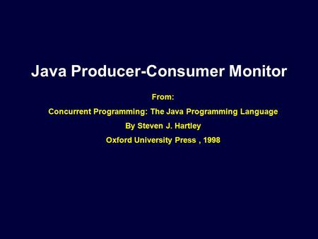 Java Producer-Consumer Monitor From: Concurrent Programming: The Java Programming Language By Steven J. Hartley Oxford University Press, 1998.