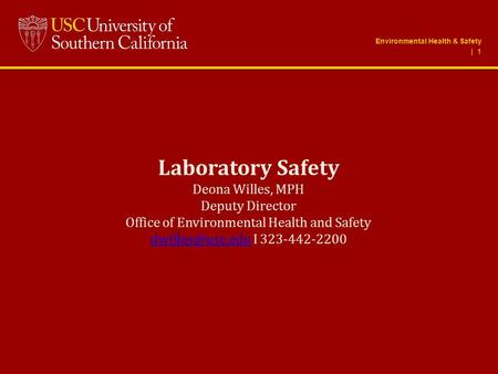 Laboratory Safety Deona Willes, MPH Deputy Director Office of Environmental Health and Safety I 323-442-2200 Environmental.
