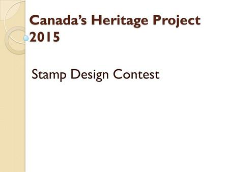 Canada's Heritage Project 2015 Stamp Design Contest.