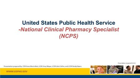 United States Public Health Service -National Clinical Pharmacy Specialist (NCPS) Presentation prepared 9-9-15 Presentation prepared by: CDR Anne Marie.