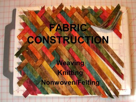 FABRIC CONSTRUCTION Weaving Knitting Nonwoven/Felting.