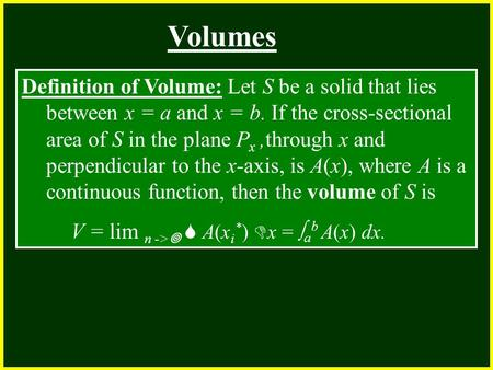 CHAPTER 2 2.4 Continuity Volumes Definition of Volume: Let S be a solid that lies between x = a and x = b. If the cross-sectional area of S in the plane.