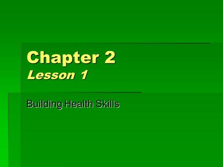 Chapter 2 Lesson 1 Building Health Skills. Do Now Journal Entry #2 Write down two important personal goals to improve your health and list the steps you.