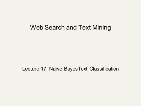 Web Search and Text Mining Lecture 17: Naïve BayesText Classification.