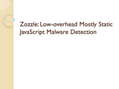 Zozzle: Low-overhead Mostly Static JavaScript Malware Detection.